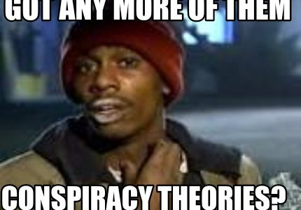 Before believing a conspiracy theory, make sure to do research and find enough sources to make sure the theory has either been proven true or false or if it's unclear.