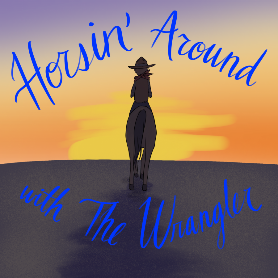 "The Wrangler's very own podcast, ""Horsin' Around with The Wrangler,"" has joined the rising popularity of podcasts."