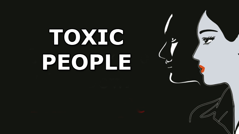 Everywhere and every day, there are toxic people all around us. Try not to let those people drag you down and try not to become one of them too!